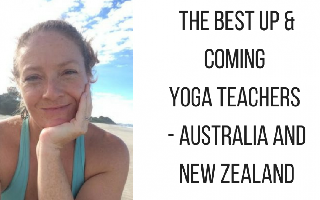 THE BEST UP AND COMING YOGA TEACHERS OF AUSTRALIA AND NEW ZEALAND